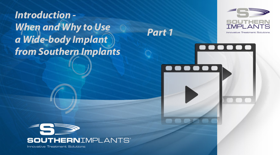 Webinar Part 1: Introduction – When and Why to Use a Wide-body Implant from Southern Implants